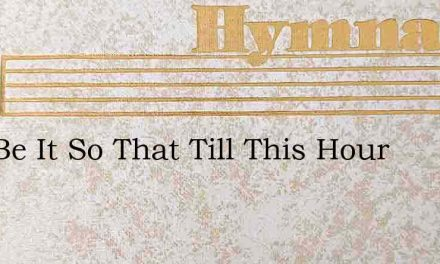 And Be It So That Till This Hour – Hymn Lyrics
