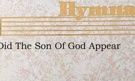 And Did The Son Of God Appear – Hymn Lyrics
