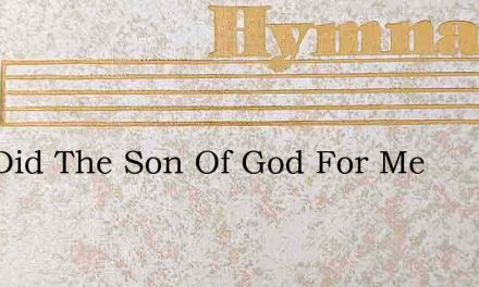 And Did The Son Of God For Me – Hymn Lyrics