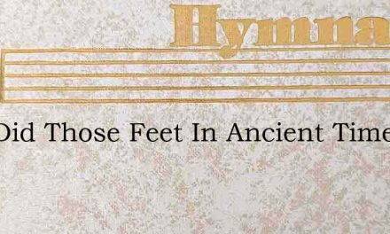 And Did Those Feet In Ancient Time? – Hymn Lyrics