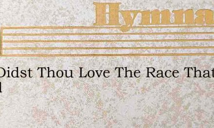 And Didst Thou Love The Race That Loved – Hymn Lyrics