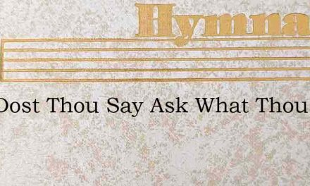 And Dost Thou Say Ask What Thou Wilt – Hymn Lyrics