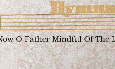 And Now O Father Mindful Of The Love – Hymn Lyrics