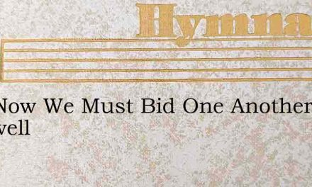 And Now We Must Bid One Another Farewell – Hymn Lyrics