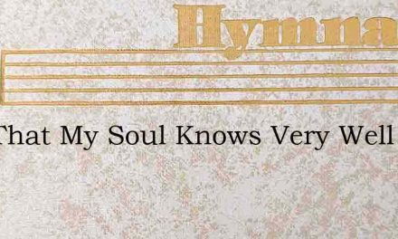 And That My Soul Knows Very Well – Hymn Lyrics