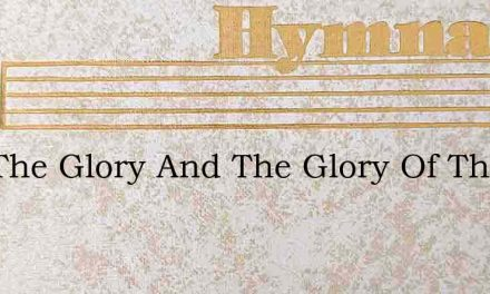 And The Glory And The Glory Of The Lord – Hymn Lyrics