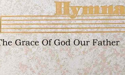 And The Grace Of God Our Father – Hymn Lyrics