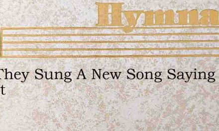 And They Sung A New Song Saying Chant – Hymn Lyrics