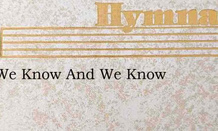And We Know And We Know – Hymn Lyrics