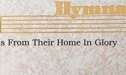 Angels From Their Home In Glory – Hymn Lyrics