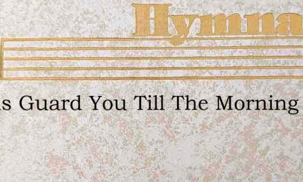 Angels Guard You Till The Morning Light – Hymn Lyrics