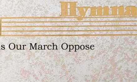 Angels Our March Oppose – Hymn Lyrics