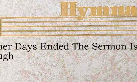 Another Days Ended The Sermon Is Through – Hymn Lyrics