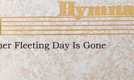 Another Fleeting Day Is Gone – Hymn Lyrics