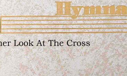 Another Look At The Cross – Hymn Lyrics