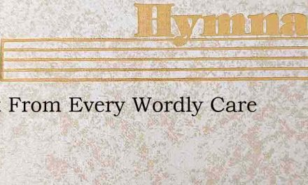Apart From Every Wordly Care – Hymn Lyrics