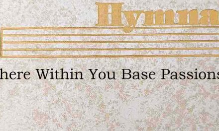 Are There Within You Base Passions Rife – Hymn Lyrics