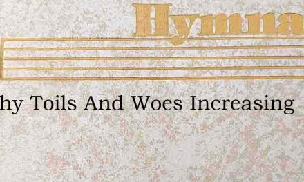 Are Thy Toils And Woes Increasing – Hymn Lyrics