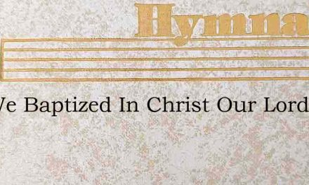 Are We Baptized In Christ Our Lord – Hymn Lyrics