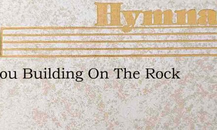 Are You Building On The Rock – Hymn Lyrics