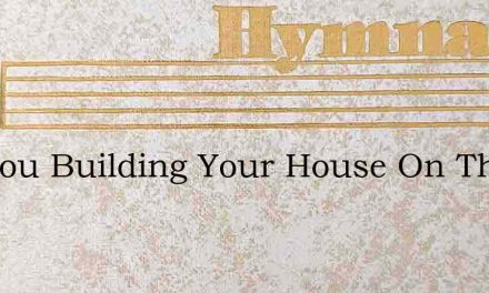 Are You Building Your House On The Rock – Hymn Lyrics