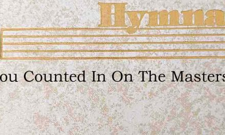 Are You Counted In On The Masters Side – Hymn Lyrics