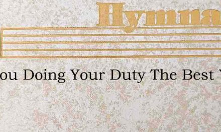 Are You Doing Your Duty The Best You Can – Hymn Lyrics