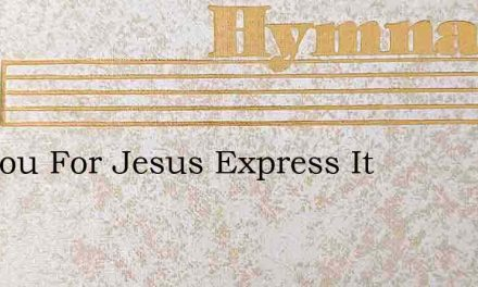 Are You For Jesus Express It – Hymn Lyrics
