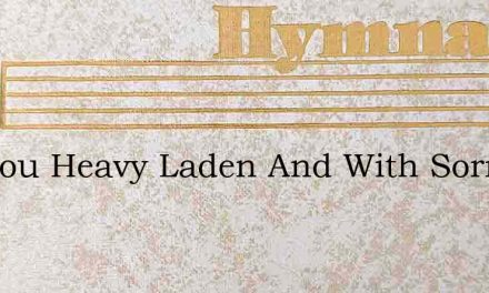 Are You Heavy Laden And With Sorrow Trie – Hymn Lyrics
