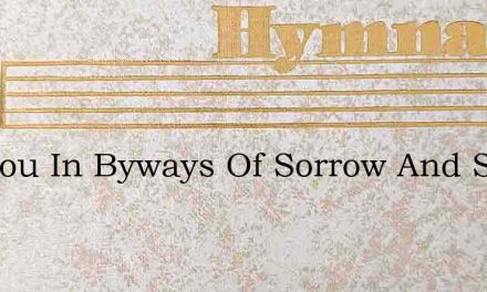 Are You In Byways Of Sorrow And Sin – Hymn Lyrics