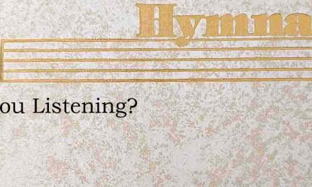Are You Listening? – Hymn Lyrics