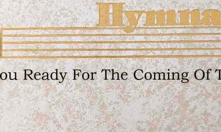 Are You Ready For The Coming Of The Lord – Hymn Lyrics