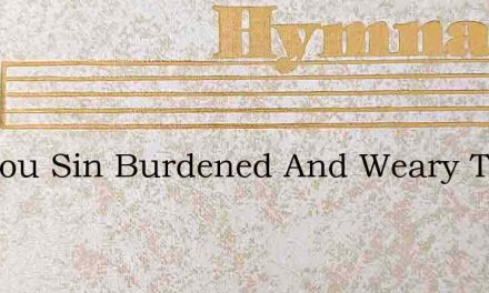 Are You Sin Burdened And Weary Today – Hymn Lyrics