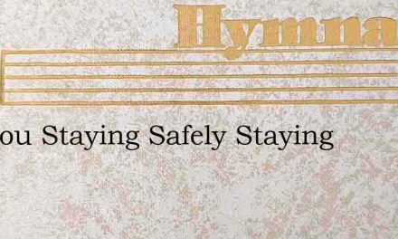 Are You Staying Safely Staying – Hymn Lyrics