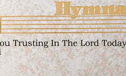 Are You Trusting In The Lord Today Gupti – Hymn Lyrics