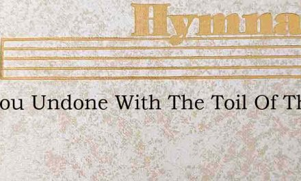 Are You Undone With The Toil Of The Day – Hymn Lyrics