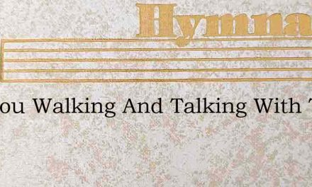 Are You Walking And Talking With The Lord – Hymn Lyrics