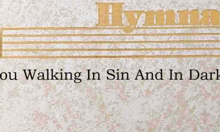Are You Walking In Sin And In Darkness – Hymn Lyrics