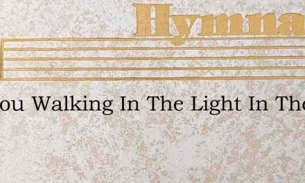 Are You Walking In The Light In The Ligh – Hymn Lyrics