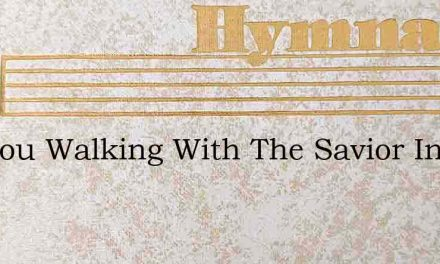 Are You Walking With The Savior In The T – Hymn Lyrics