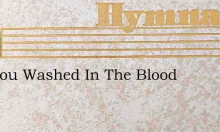 Are You Washed In The Blood – Hymn Lyrics