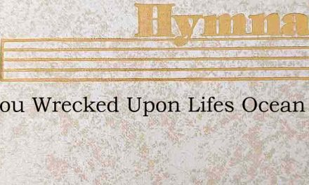 Are You Wrecked Upon Lifes Ocean – Hymn Lyrics