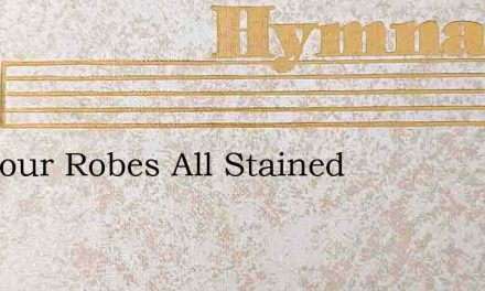 Are Your Robes All Stained – Hymn Lyrics