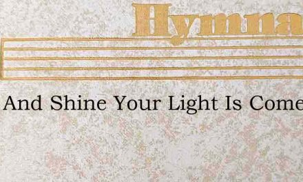 Arise And Shine Your Light Is Come – Hymn Lyrics