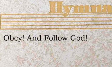 Arise! Obey! And Follow God! – Hymn Lyrics