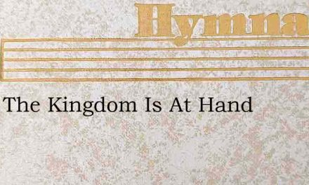 Arise The Kingdom Is At Hand – Hymn Lyrics
