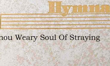Art Thou Weary Soul Of Straying – Hymn Lyrics