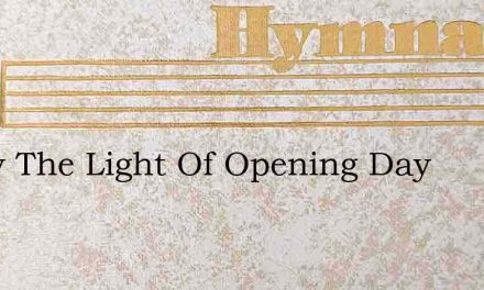 As By The Light Of Opening Day – Hymn Lyrics