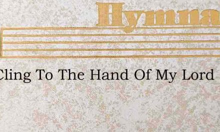 As I Cling To The Hand Of My Lord – Hymn Lyrics