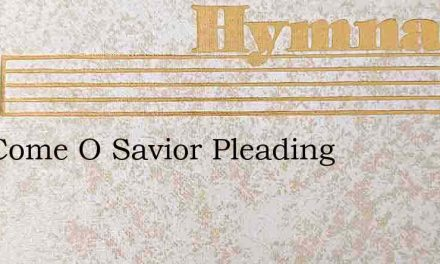 As I Come O Savior Pleading – Hymn Lyrics